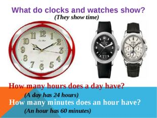 What do clocks and watches show? How many hours does a day have? How many min