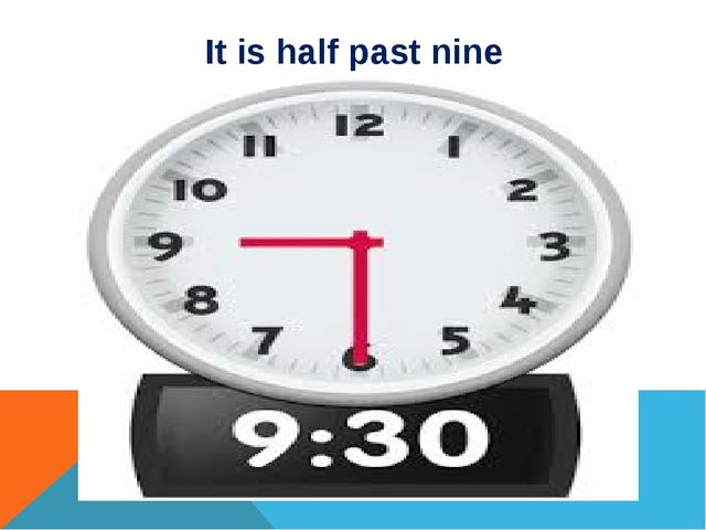 It is half past nine