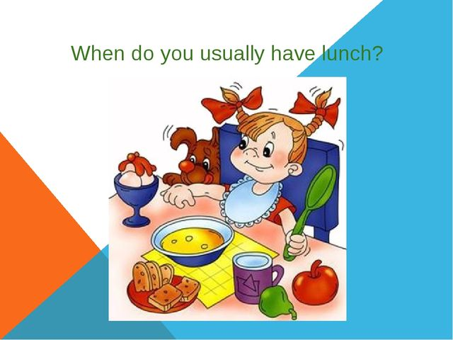 When do you usually have lunch?