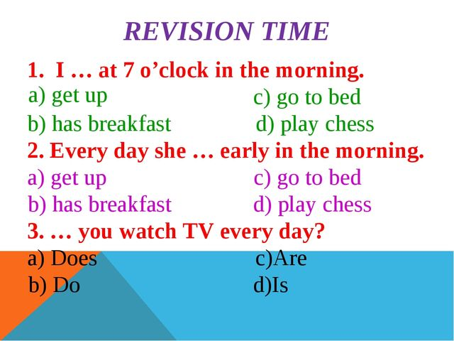 REVISION TIME 1.  I … at 7 o'clock in the morning.              c) go to bed...