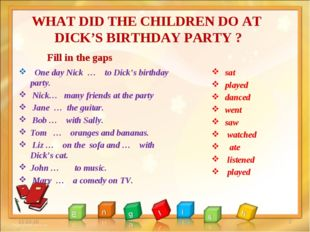 WHAT DID THE CHILDREN DO AT DICK'S BIRTHDAY PARTY ? One day Nick … to Dick's