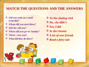 MATCH THE QUESTIONS AND THE ANSWERS Did you write an e-mail yesterday? Whom d