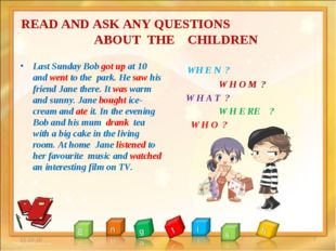 READ AND ASK ANY QUESTIONS ABOUT THE CHILDREN Last Sunday Bob got up at 10 an