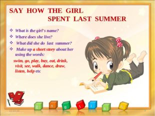 SAY HOW THE GIRL SPENT LAST SUMMER What is the girl's name? Where does she li