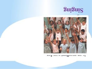 Singing is an excellent way for children to learn and memorise words and phra