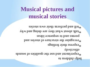 Musical pictures and musical stories help children to experiment and use the