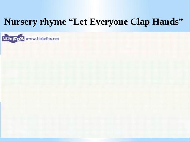 """Nursery rhyme """"Let Everyone Clap Hands"""""""