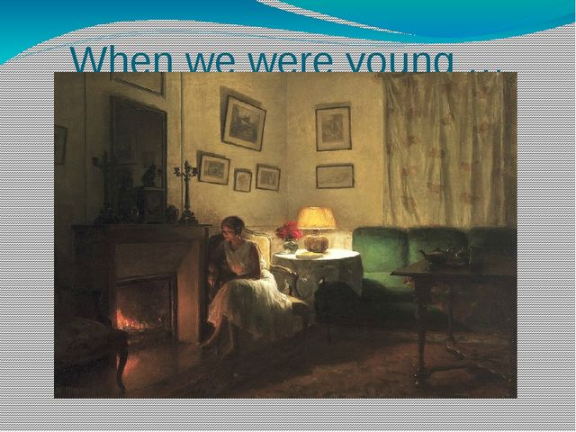 When we were young …