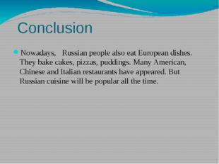Conclusion Nowadays, Russian people also eat European dishes. They bake cake