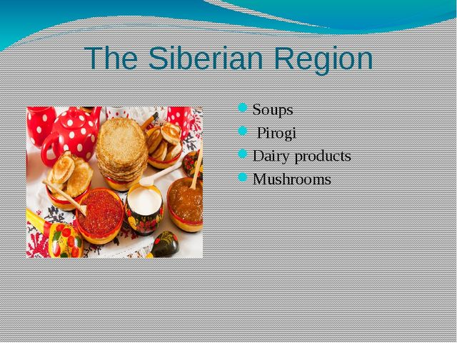 The Siberian Region Soups Pirogi Dairy products Mushrooms