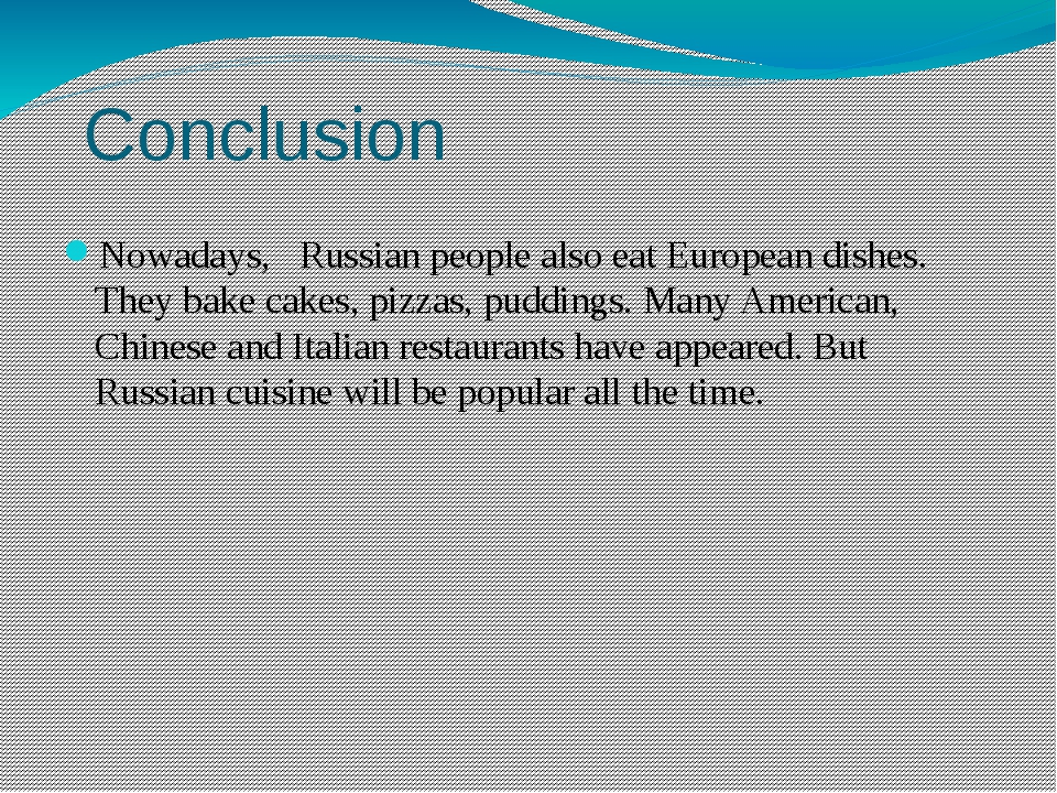 Conclusion Nowadays, Russian people also eat European dishes. They bake cake...
