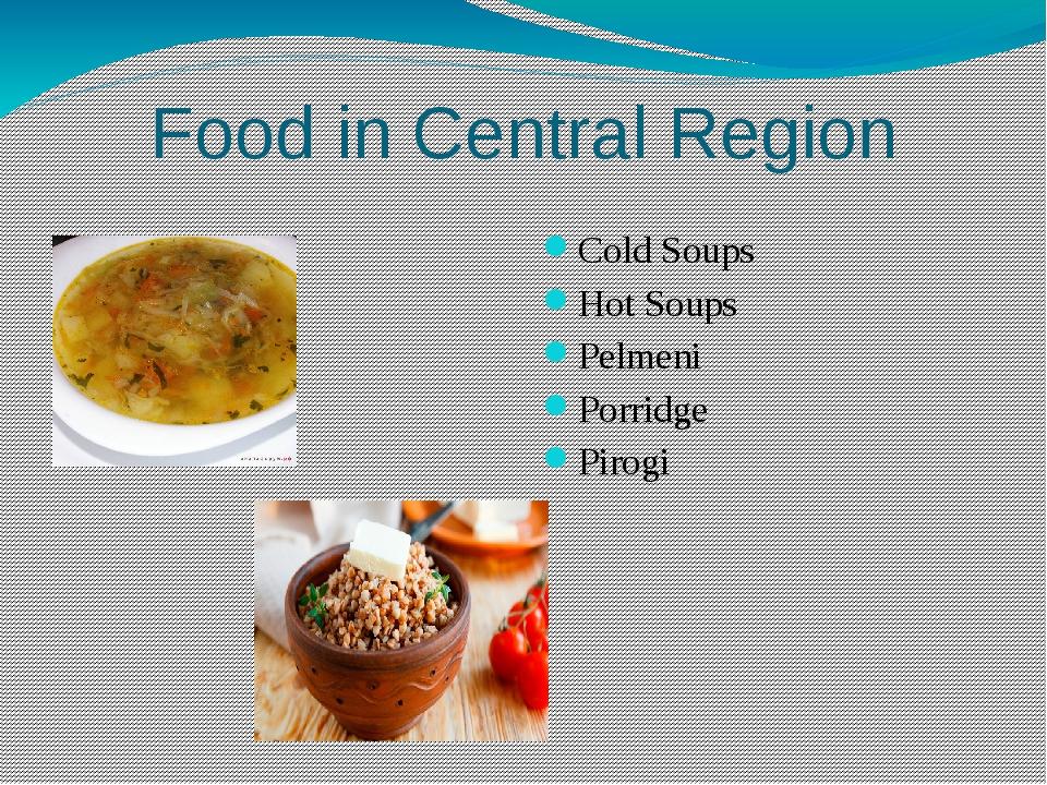 Food in Central Region Cold Soups Hot Soups Pelmeni Porridge Pirogi