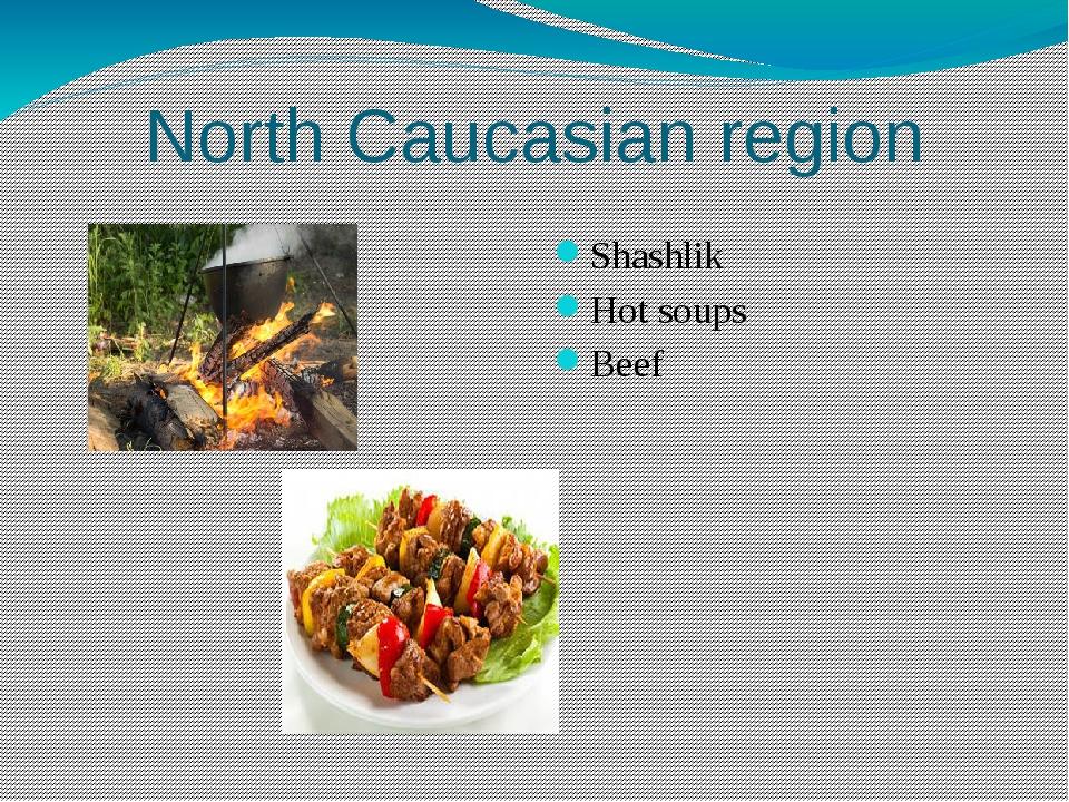 North Caucasian region Shashlik Hot soups Beef