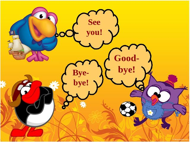 See you! Bye-bye! Good-bye!