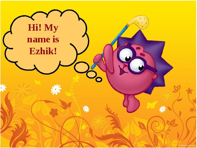 Hi! My name is Ezhik!