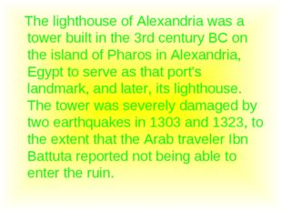 The lighthouse of Alexandria was a tower built in the 3rd century BC on the