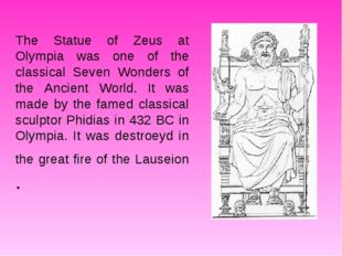 The Statue of Zeus at Olympia was one of the classical Seven Wonders of the A