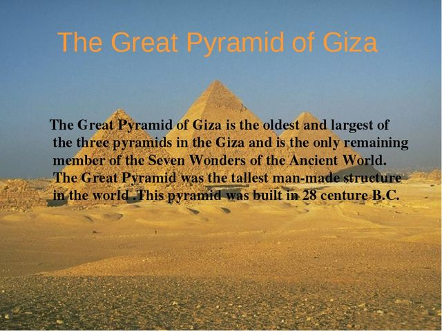 The Great Pyramid of Giza The Great Pyramid of Giza is the oldest and largest...