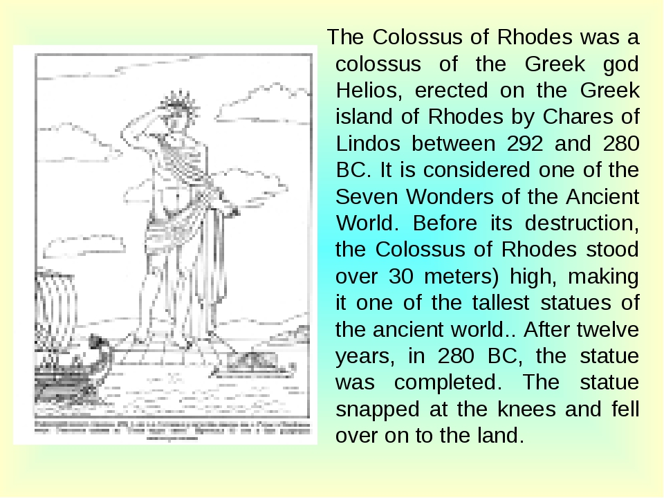 The Colossus of Rhodes was a colossus of the Greek god Helios, erected on th...