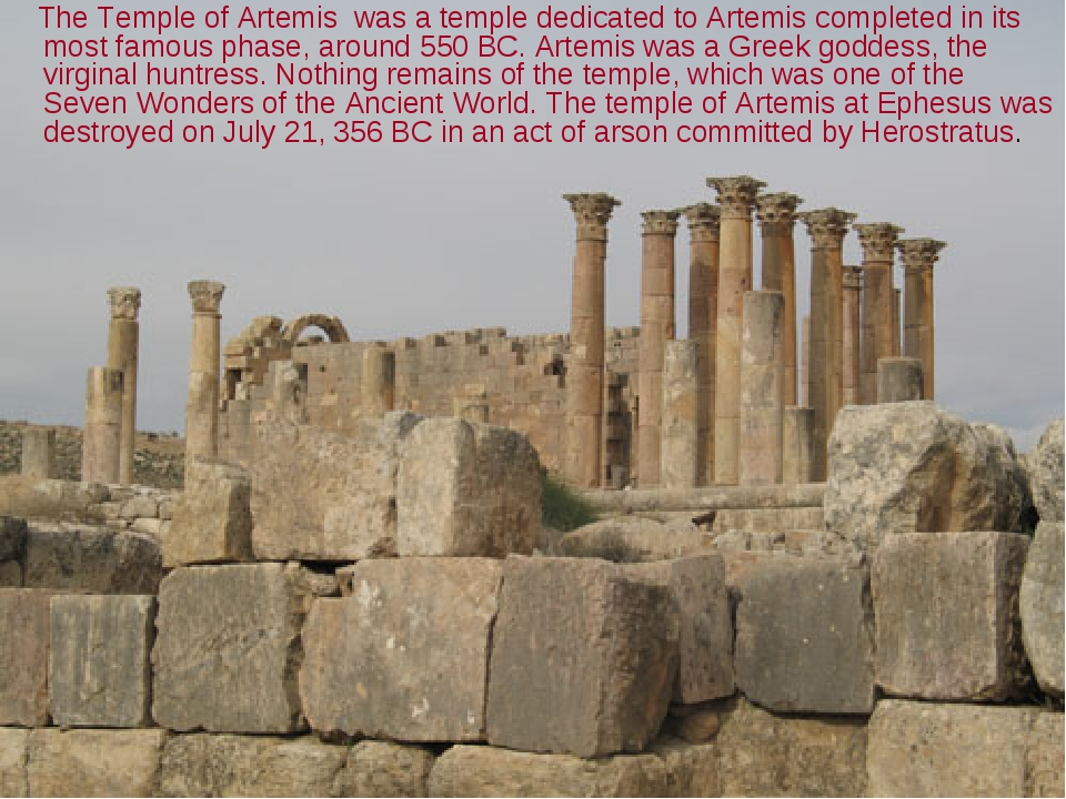 The Temple of Artemis was a temple dedicated to Artemis completed in its mos...