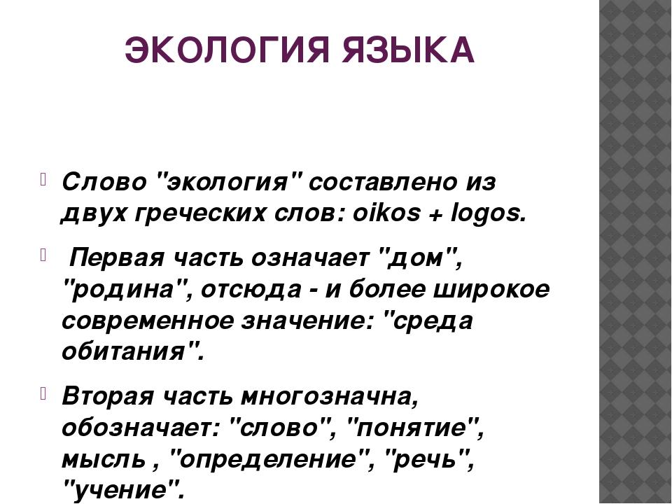 """ЭКОЛОГИЯ ЯЗЫКА Слово """"экология"""" составлено из двух греческих слов: oikos + lo..."""