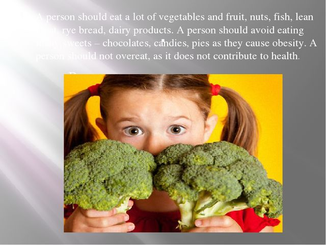 . A person should eat a lot of vegetables and fruit, nuts, fish, lean meat, r...
