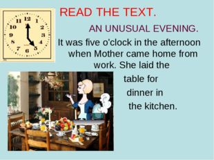 READ THE TEXT. AN UNUSUAL EVENING. It was five o'clock in the afternoon when
