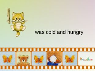 was cold and hungry