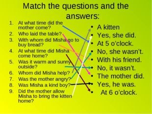 Match the questions and the answers: At what time did the mother come? Who la
