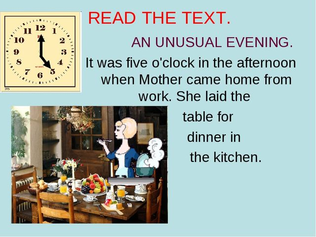READ THE TEXT. AN UNUSUAL EVENING. It was five o'clock in the afternoon when...