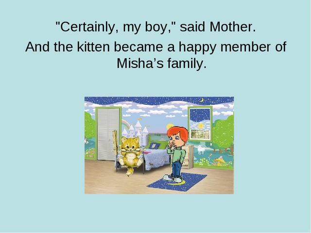 """Certainly, my boy,"" said Mother. And the kitten became a happy member of Mis..."
