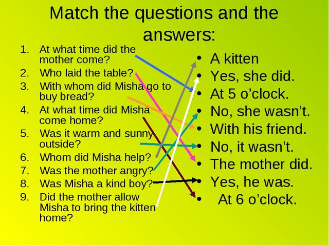 Match the questions and the answers: At what time did the mother come? Who la...