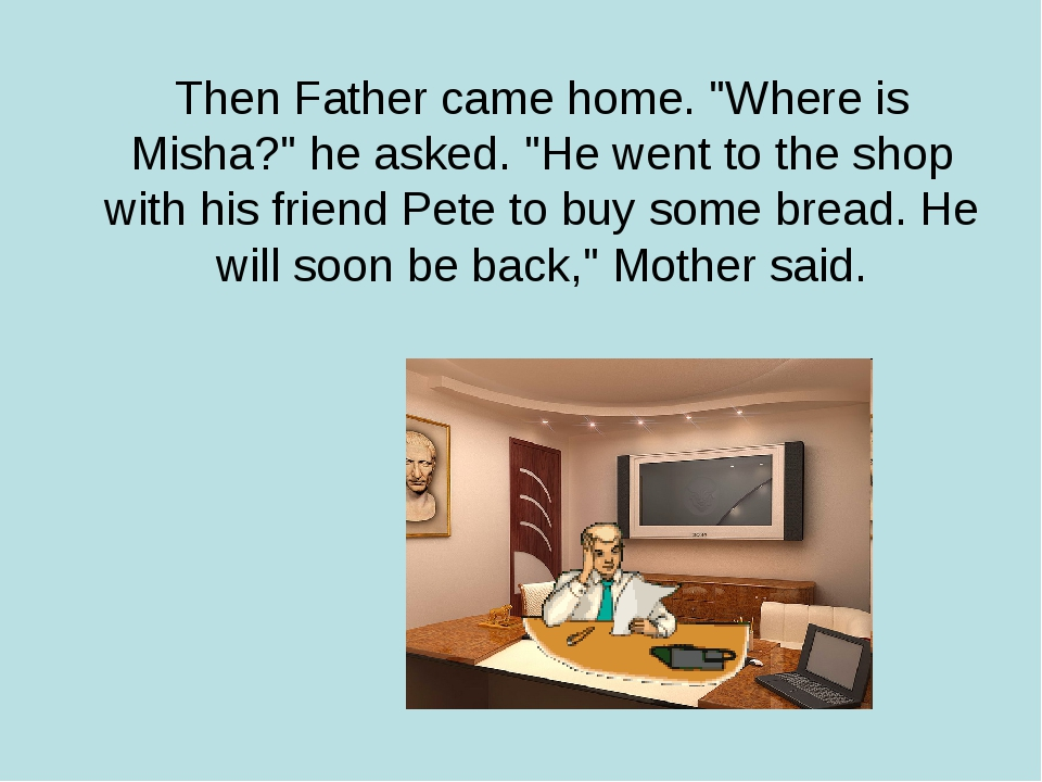 "Then Father came home. ""Where is Misha?"" he asked. ""He went to the shop with..."