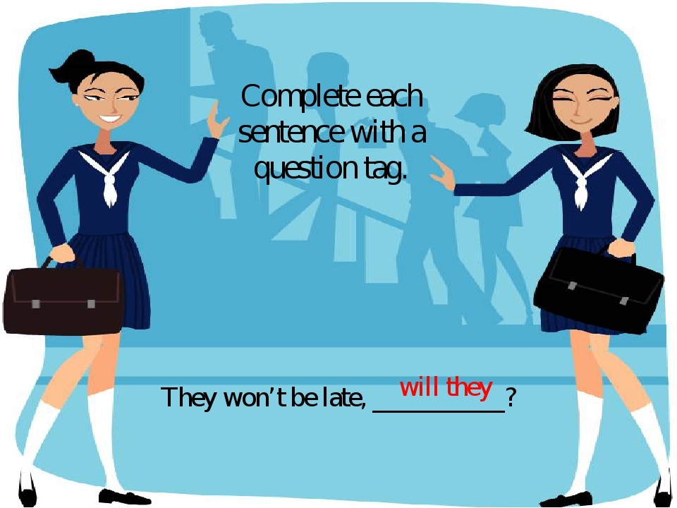 They won't be late, __________? Complete each sentence with a question tag. w...