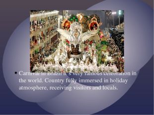 Carnival in Brazil it`s very famous celebration in the world. Сountry fully i