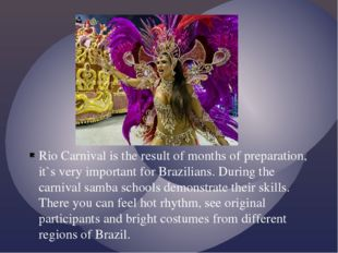 Rio Carnival is the result of months of preparation, it`s very important for
