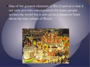 One of the greatest elements of Rio Carnival is that it not only provides ent