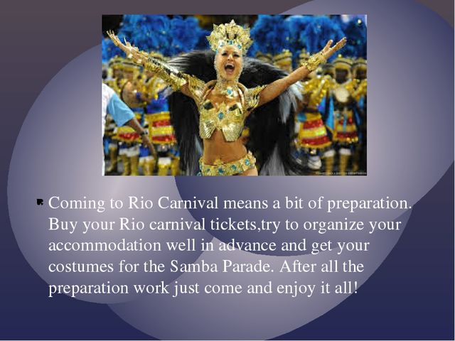Coming to Rio Carnival means a bit of preparation. Buy your Rio carnival tick...