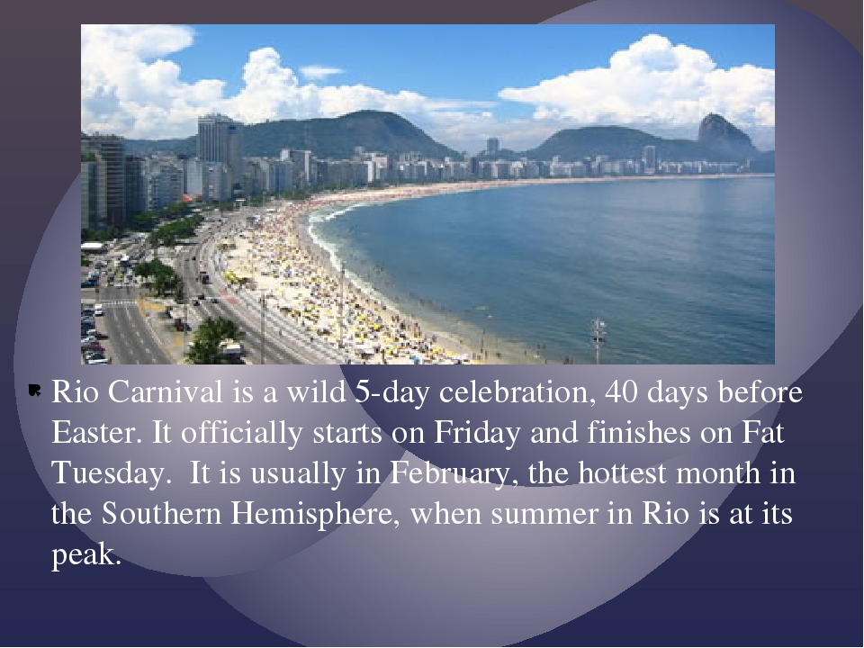 Rio Carnival is a wild 5-day celebration, 40 days before Easter. It officiall...