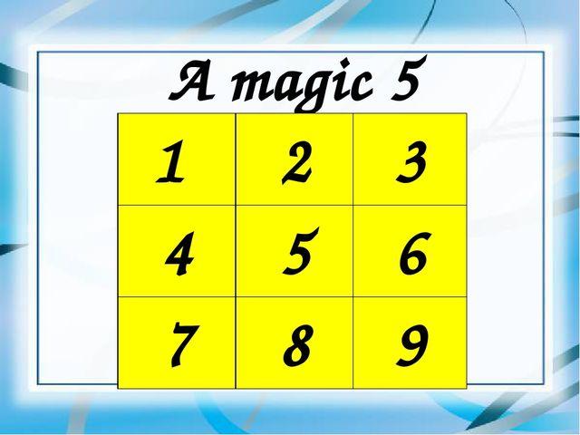 A magic 5 1 2 3 4 5 6 7 8 9