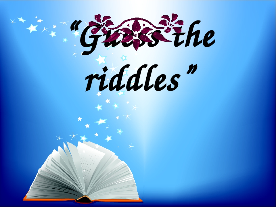 """""""Guess the riddles"""""""