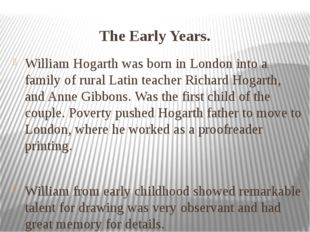 The Early Years. William Hogarth was born in London into a family of rural La