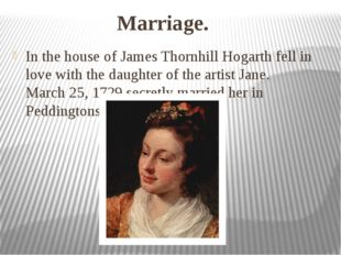 Marriage. In the house of James Thornhill Hogarth fell in love with the daugh