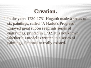 Creation. In the years 1730-1731 Hogarth made ​​a series of six paintings, ca