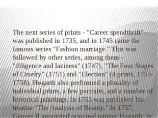 "The next series of prints - ""Career spendthrift"" - was published in 1735, and"