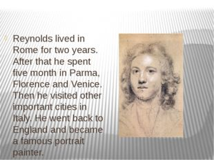Reynolds lived in Rome for two years. After that he spent five month in Parma
