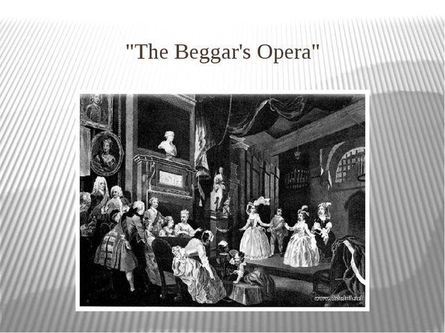 """""""The Beggar's Opera"""""""