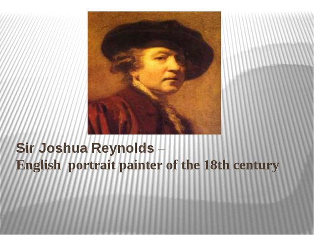Sir Joshua Reynolds – English portrait painter of the 18th century