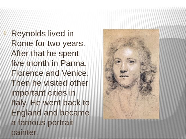 Reynolds lived in Rome for two years. After that he spent five month in Parma...
