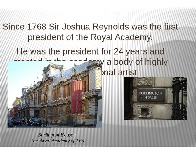 Since 1768 Sir Joshua Reynolds was the first president of the Royal Academy....